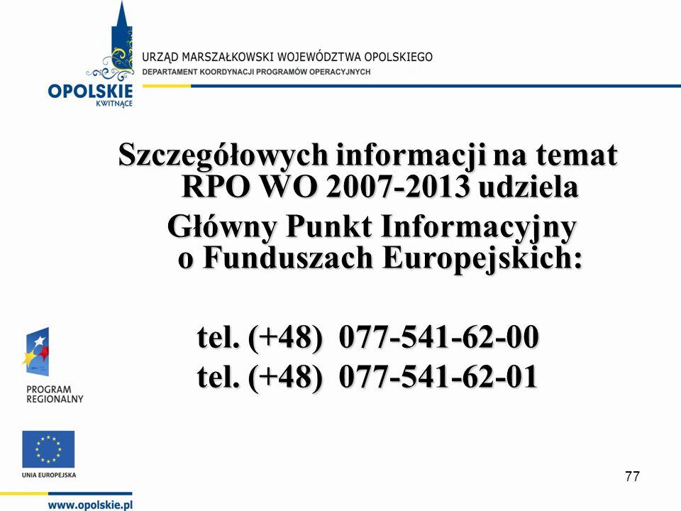 Szczegółowych informacji na temat RPO WO 2007-2013 udziela Główny Punkt Informacyjny o Funduszach Europejskich: Główny Punkt Informacyjny o Funduszach Europejskich: tel.