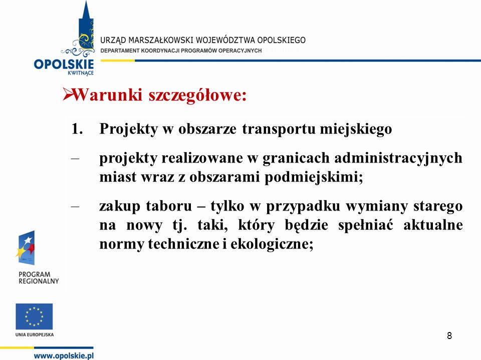  Warunki szczegółowe cd.: –zakup taboru zgodnie z procedurą opisaną w Wytycznych Ministra Rozwoju Regionalnego w zakresie zasad dofinansowania z programów operacyjnych podmiotów realizujących obowiązek świadczenia usług publicznych w lokalnym transporcie zbiorowym.