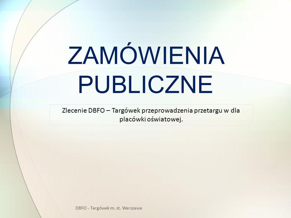 ZAMÓWIENIA PUBLICZNE DBFO - Targówek m. st. Warszawa Zlecenie DBFO – Targówek przeprowadzenia przetargu w dla placówki oświatowej.