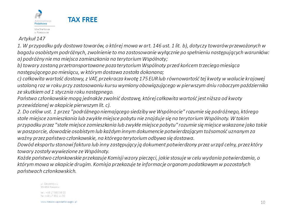 TAX FREE Artykuł 147 1. W przypadku gdy dostawa towarów, o której mowa w art. 146 ust. 1 lit. b), dotyczy towarów przewożonych w bagażu osobistym podr