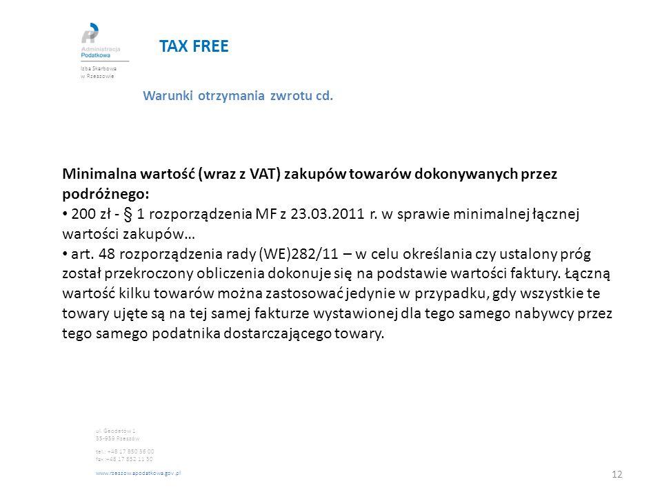 TAX FREE Warunki otrzymania zwrotu cd. Minimalna wartość (wraz z VAT) zakupów towarów dokonywanych przez podróżnego: 200 zł - § 1 rozporządzenia MF z