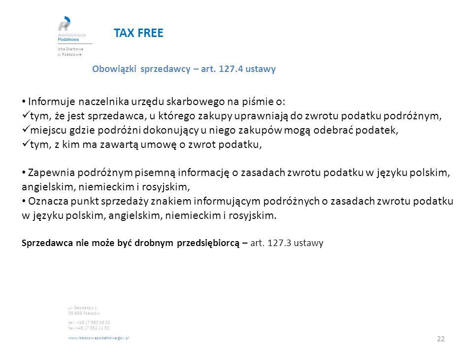 TAX FREE Obowiązki sprzedawcy – art. 127.4 ustawy Informuje naczelnika urzędu skarbowego na piśmie o: tym, że jest sprzedawca, u którego zakupy uprawn