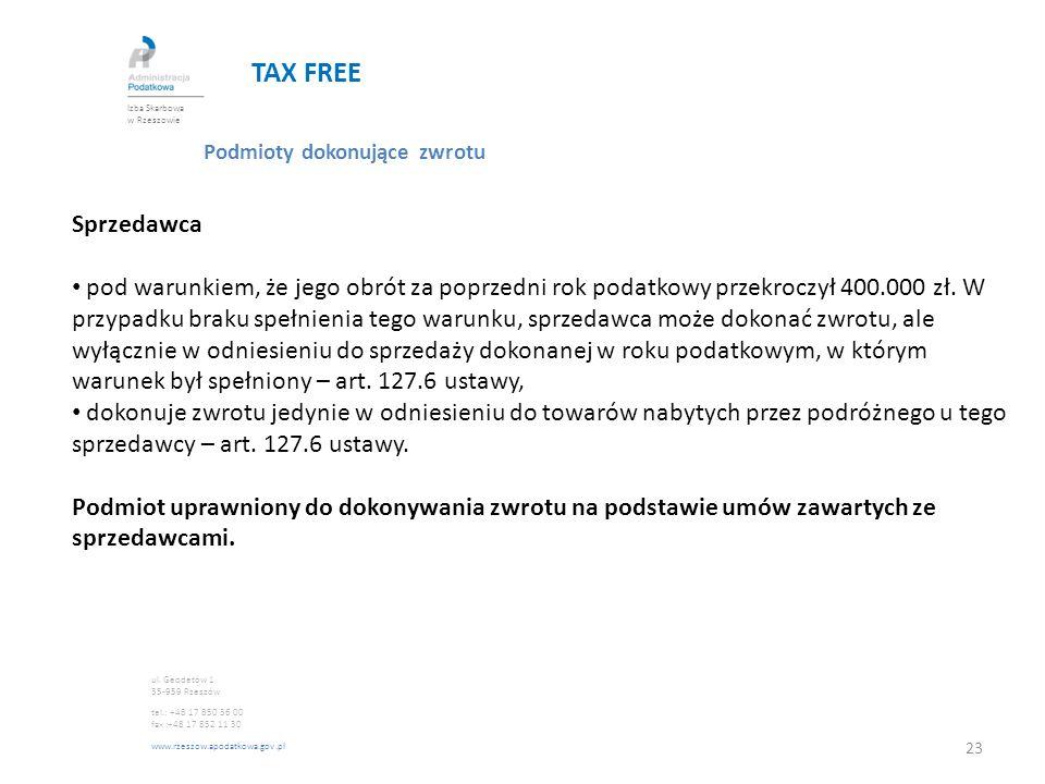 TAX FREE Podmioty dokonujące zwrotu Sprzedawca pod warunkiem, że jego obrót za poprzedni rok podatkowy przekroczył 400.000 zł. W przypadku braku spełn