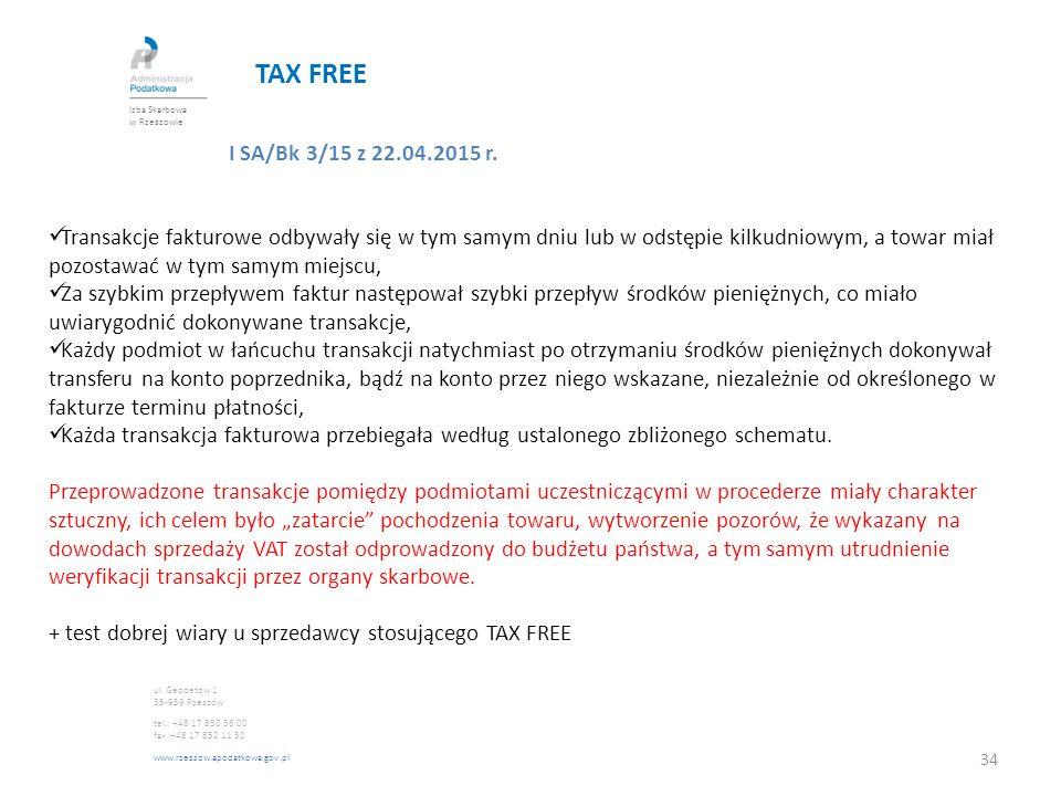 TAX FREE I SA/Bk 3/15 z 22.04.2015 r. Transakcje fakturowe odbywały się w tym samym dniu lub w odstępie kilkudniowym, a towar miał pozostawać w tym sa