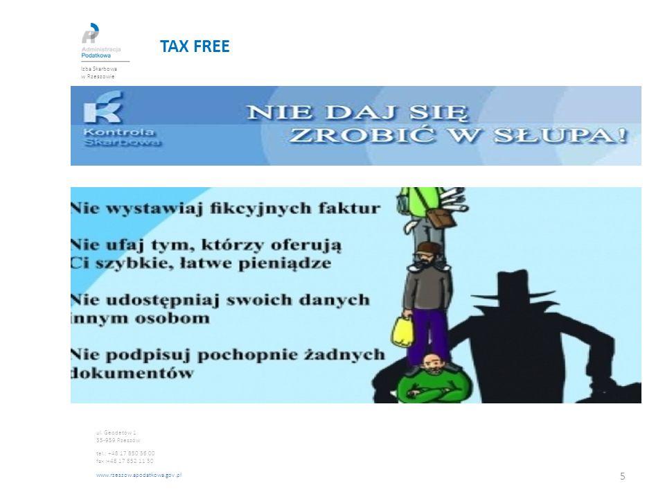 TAX FREE Izba Skarbowa w Rzeszowie ul. Geodetów 1 35-959 Rzeszów tel.: +48 17 850 36 00 fax :+48 17 852 11 30 www.rzeszow.apodatkowa.gov.pl 5