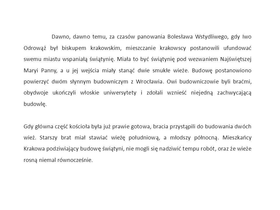Dawno, dawno temu, za czasów panowania Bolesława Wstydliwego, gdy Iwo Odrowąż był biskupem krakowskim, mieszczanie krakowscy postanowili ufundować swe