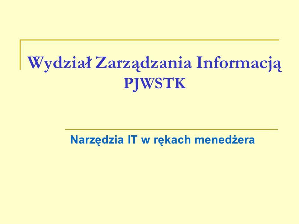 Wydział Zarządzania Informacją PJWSTK Narzędzia IT w rękach menedżera