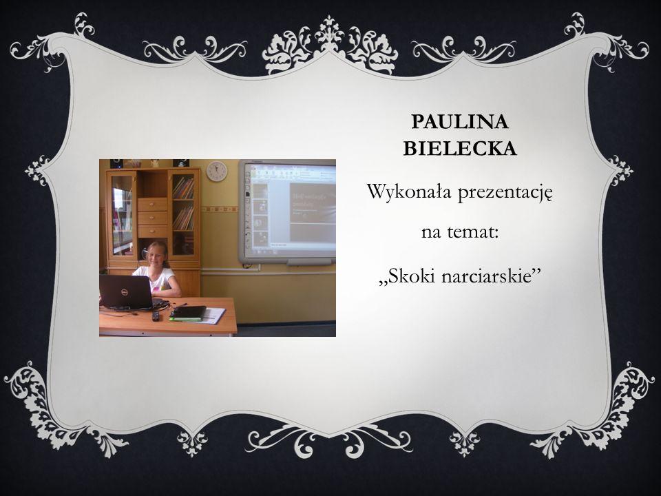 """PAULINA BIELECKA Wykonała prezentację na temat: """"Skoki narciarskie"""