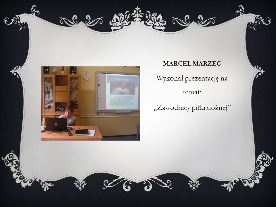"""MARCEL MARZEC Wykonał prezentację na temat: """"Zawodnicy piłki nożnej"""