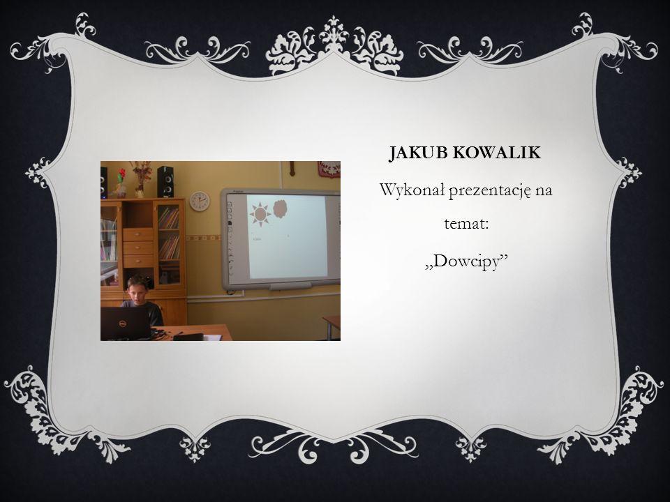 """JAKUB KOWALIK Wykonał prezentację na temat: """"Dowcipy"""
