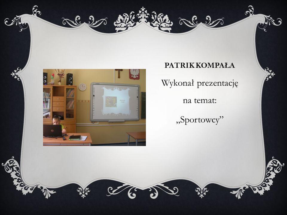 """PATRIK KOMPAŁA Wykonał prezentację na temat: """"Sportowcy"""""""