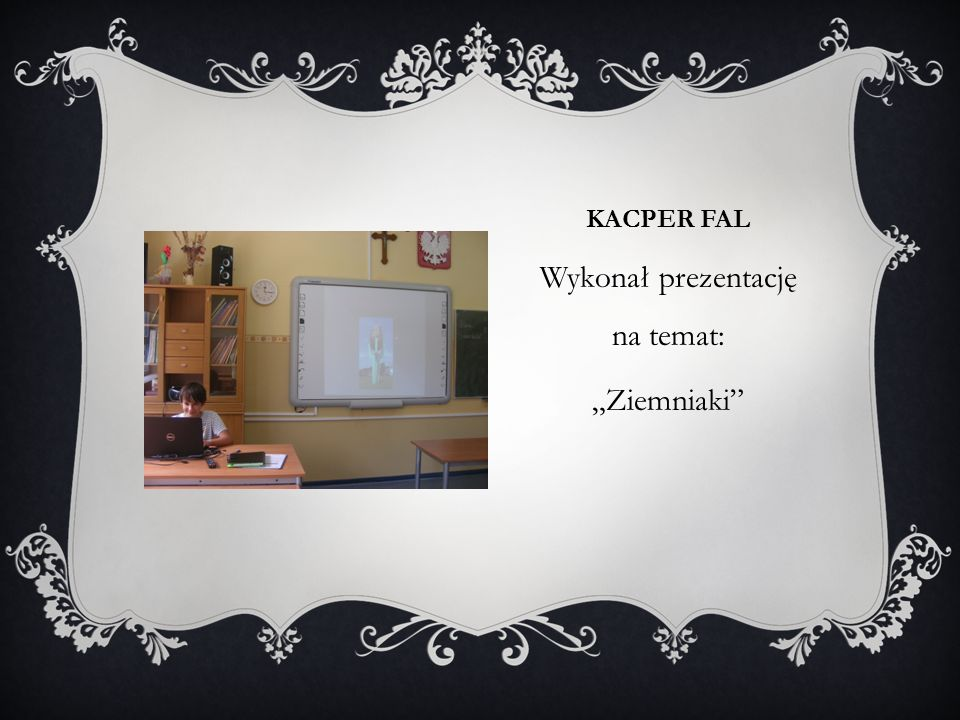 """KACPER FAL Wykonał prezentację na temat: """"Ziemniaki"""