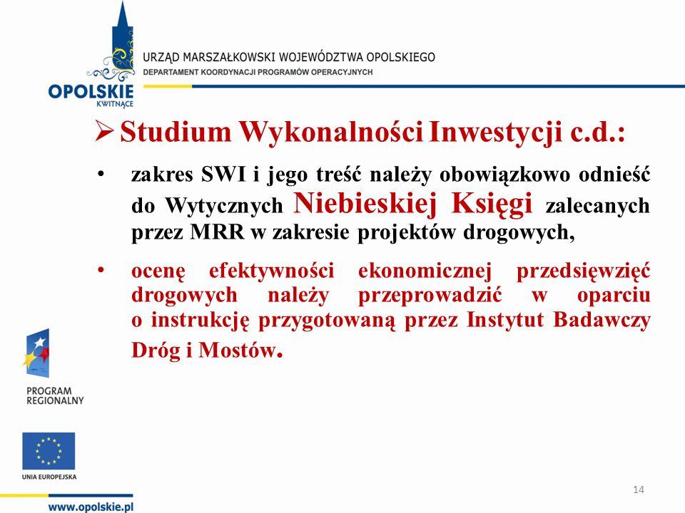  Studium Wykonalności Inwestycji c.d.: zakres SWI i jego treść należy obowiązkowo odnieść do Wytycznych Niebieskiej Księgi zalecanych przez MRR w zakresie projektów drogowych, ocenę efektywności ekonomicznej przedsięwzięć drogowych należy przeprowadzić w oparciu o instrukcję przygotowaną przez Instytut Badawczy Dróg i Mostów.