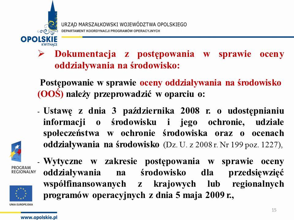  Dokumentacja z postępowania w sprawie oceny oddziaływania na środowisko: Postępowanie w sprawie oceny oddziaływania na środowisko (OOŚ) należy przeprowadzić w oparciu o: - Ustawę z dnia 3 października 2008 r.