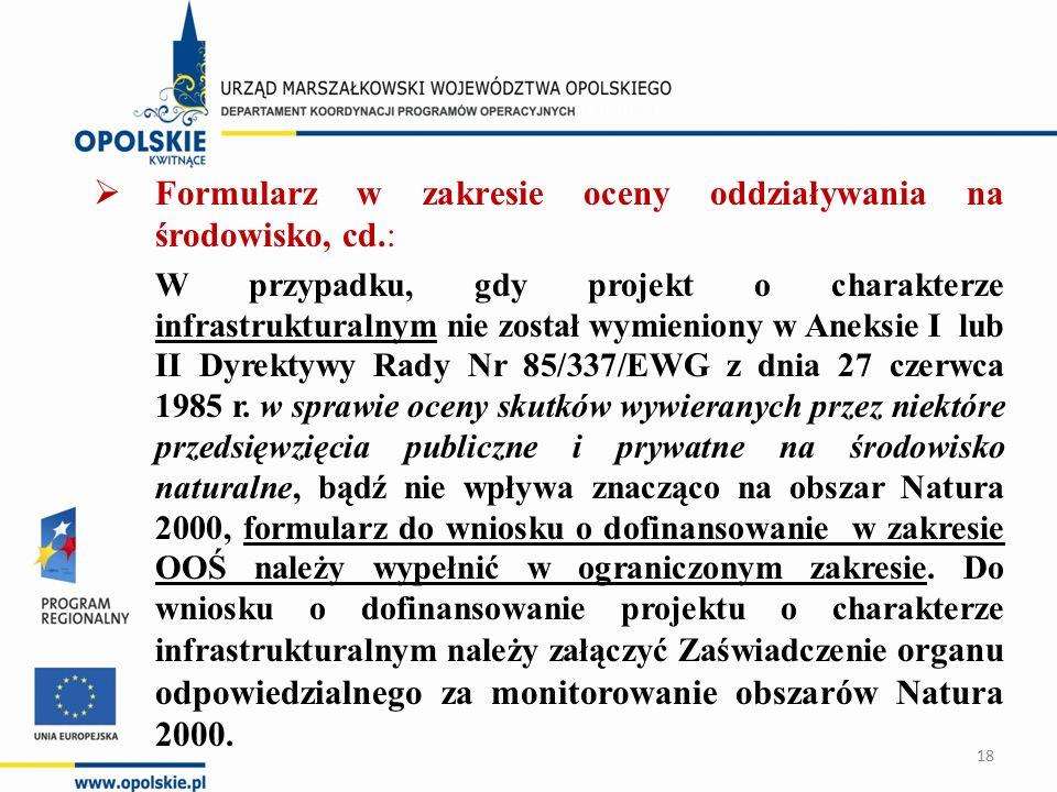  Formularz w zakresie oceny oddziaływania na środowisko, cd.: W przypadku, gdy projekt o charakterze infrastrukturalnym nie został wymieniony w Aneksie I lub II Dyrektywy Rady Nr 85/337/EWG z dnia 27 czerwca 1985 r.