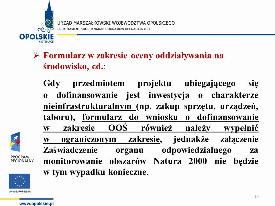  Formularz w zakresie oceny oddziaływania na środowisko, cd.: Gdy przedmiotem projektu ubiegającego się o dofinansowanie jest inwestycja o charakterze nieinfrastrukturalnym (np.