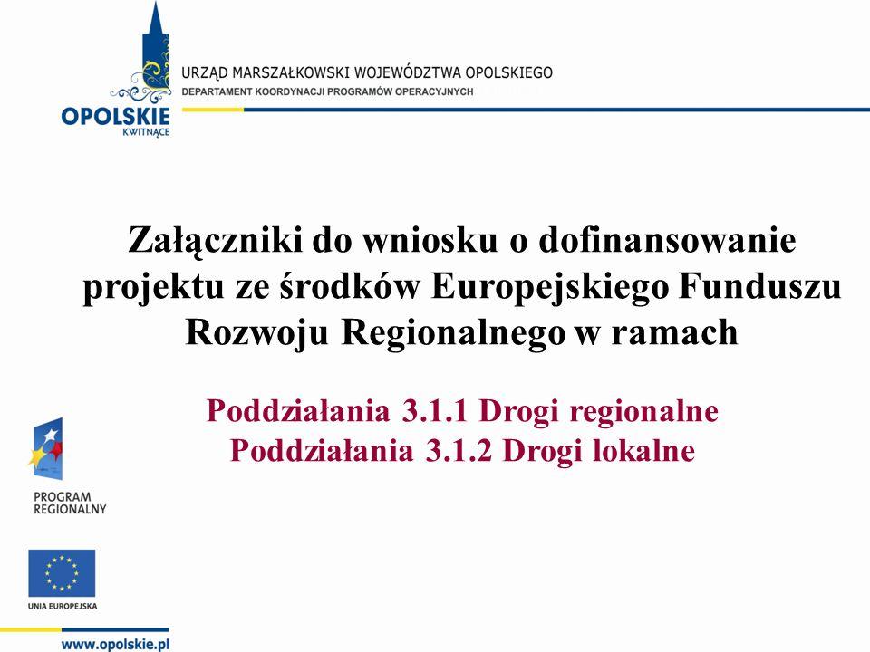 Załączniki do wniosku o dofinansowanie projektu ze środków Europejskiego Funduszu Rozwoju Regionalnego w ramach Poddziałania 3.1.1 Drogi regionalne Poddziałania 3.1.2 Drogi lokalne