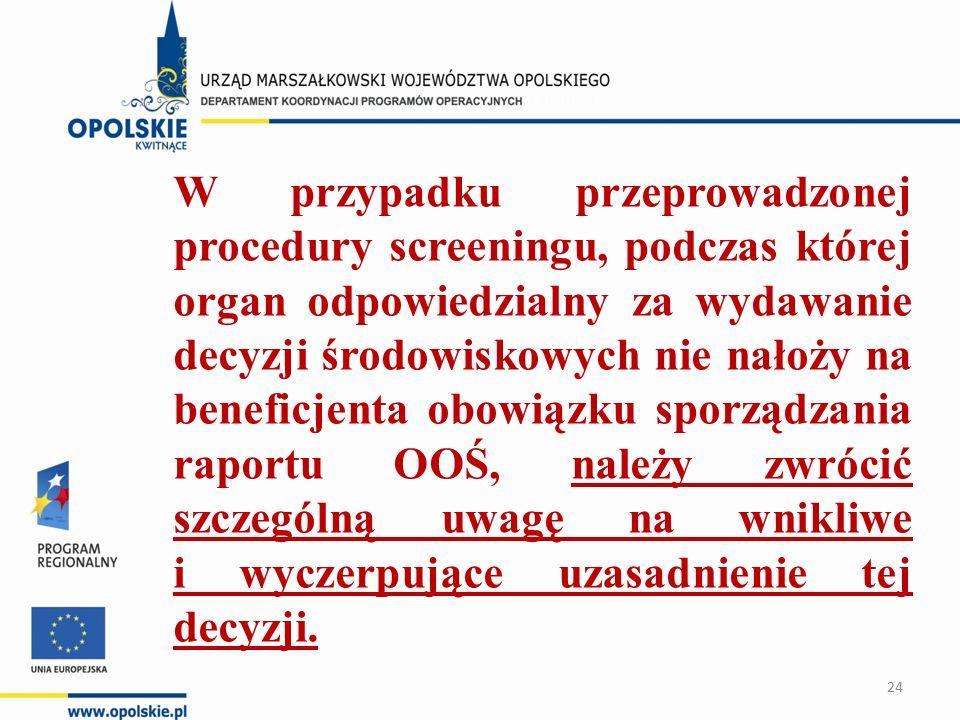 W przypadku przeprowadzonej procedury screeningu, podczas której organ odpowiedzialny za wydawanie decyzji środowiskowych nie nałoży na beneficjenta obowiązku sporządzania raportu OOŚ, należy zwrócić szczególną uwagę na wnikliwe i wyczerpujące uzasadnienie tej decyzji.