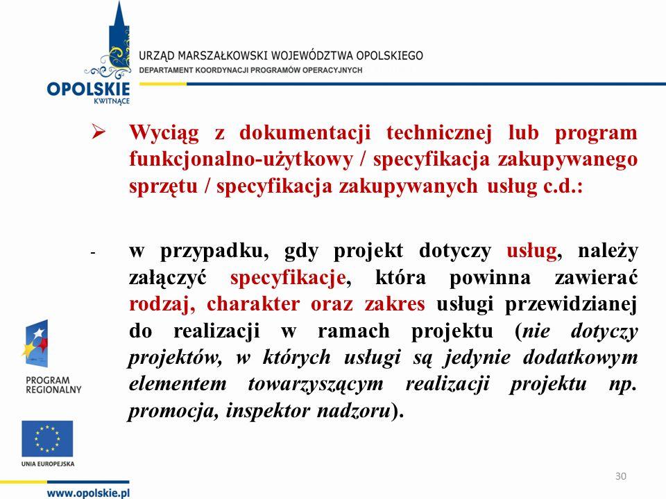  Wyciąg z dokumentacji technicznej lub program funkcjonalno-użytkowy / specyfikacja zakupywanego sprzętu / specyfikacja zakupywanych usług c.d.: - w przypadku, gdy projekt dotyczy usług, należy załączyć specyfikacje, która powinna zawierać rodzaj, charakter oraz zakres usługi przewidzianej do realizacji w ramach projektu (nie dotyczy projektów, w których usługi są jedynie dodatkowym elementem towarzyszącym realizacji projektu np.