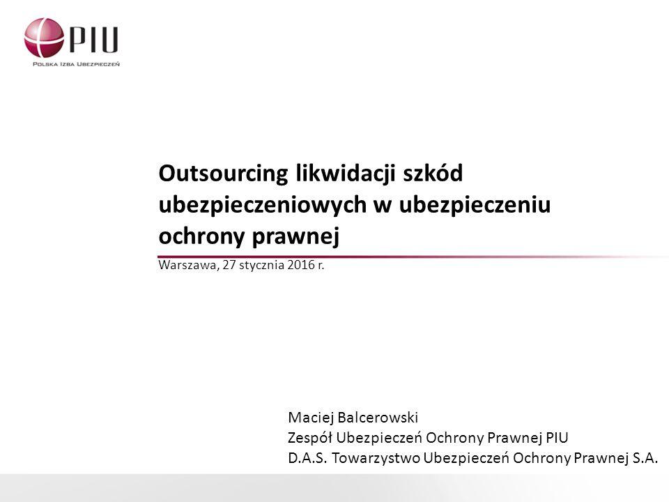 Outsourcing likwidacji szkód ubezpieczeniowych w ubezpieczeniu ochrony prawnej Warszawa, 27 stycznia 2016 r.