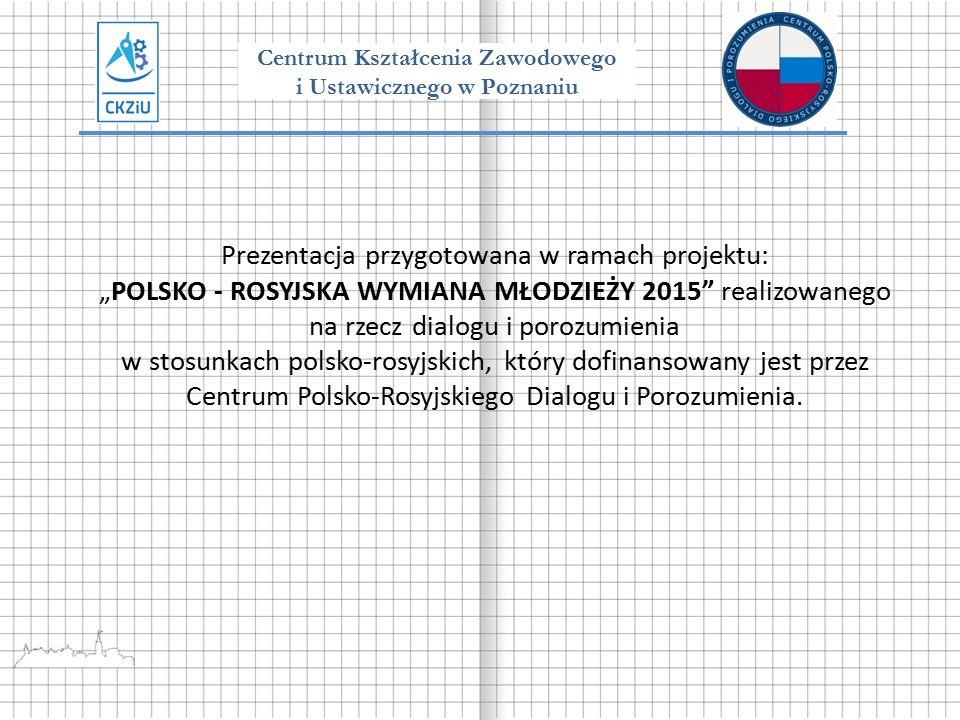 """Prezentacja przygotowana w ramach projektu: """"POLSKO - ROSYJSKA WYMIANA MŁODZIEŻY 2015 realizowanego na rzecz dialogu i porozumienia w stosunkach polsko-rosyjskich, który dofinansowany jest przez Centrum Polsko-Rosyjskiego Dialogu i Porozumienia."""
