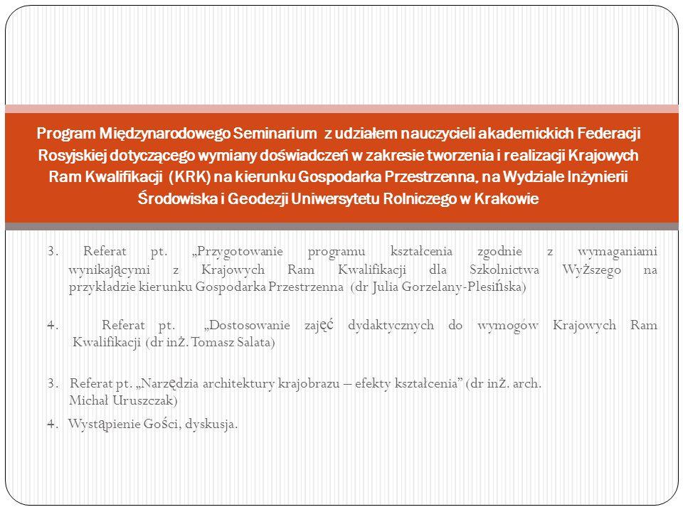 Program Międzynarodowego Seminarium z udziałem nauczycieli akademickich Federacji Rosyjskiej dotyczącego wymiany doświadczeń w zakresie tworzenia i realizacji Krajowych Ram Kwalifikacji (KRK) na kierunku Gospodarka Przestrzenna, na Wydziale Inżynierii Środowiska i Geodezji Uniwersytetu Rolniczego w Krakowie 3.