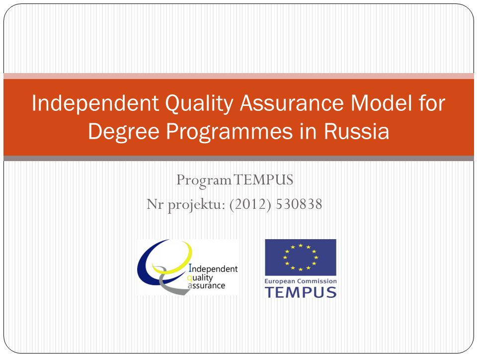 Program TEMPUS Nr projektu: (2012) 530838 Independent Quality Assurance Model for Degree Programmes in Russia