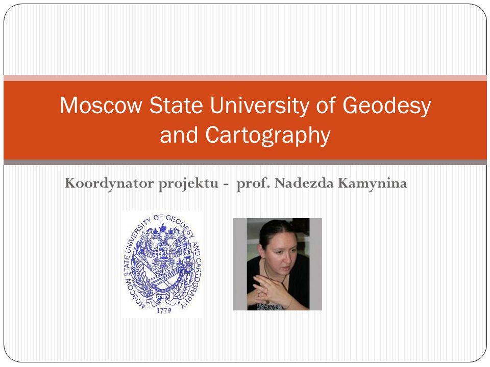 Koordynator projektu - prof. Nadezda Kamynina Moscow State University of Geodesy and Cartography