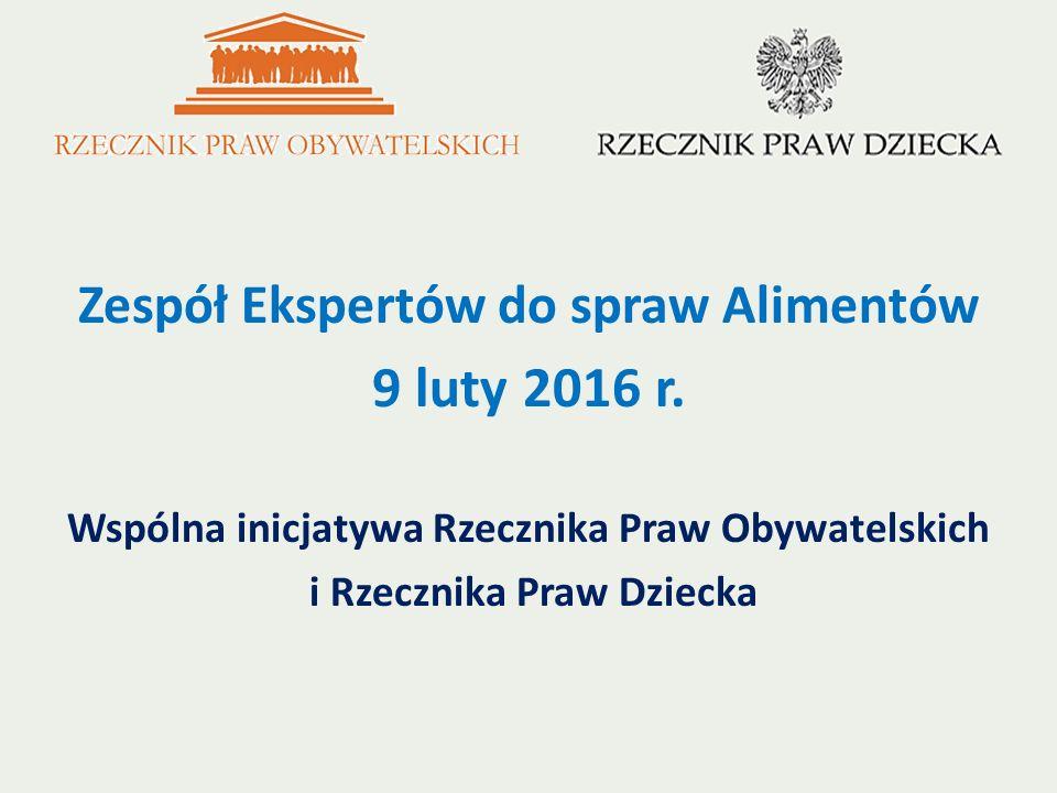 Zespół Ekspertów do spraw Alimentów 9 luty 2016 r. Wspólna inicjatywa Rzecznika Praw Obywatelskich i Rzecznika Praw Dziecka