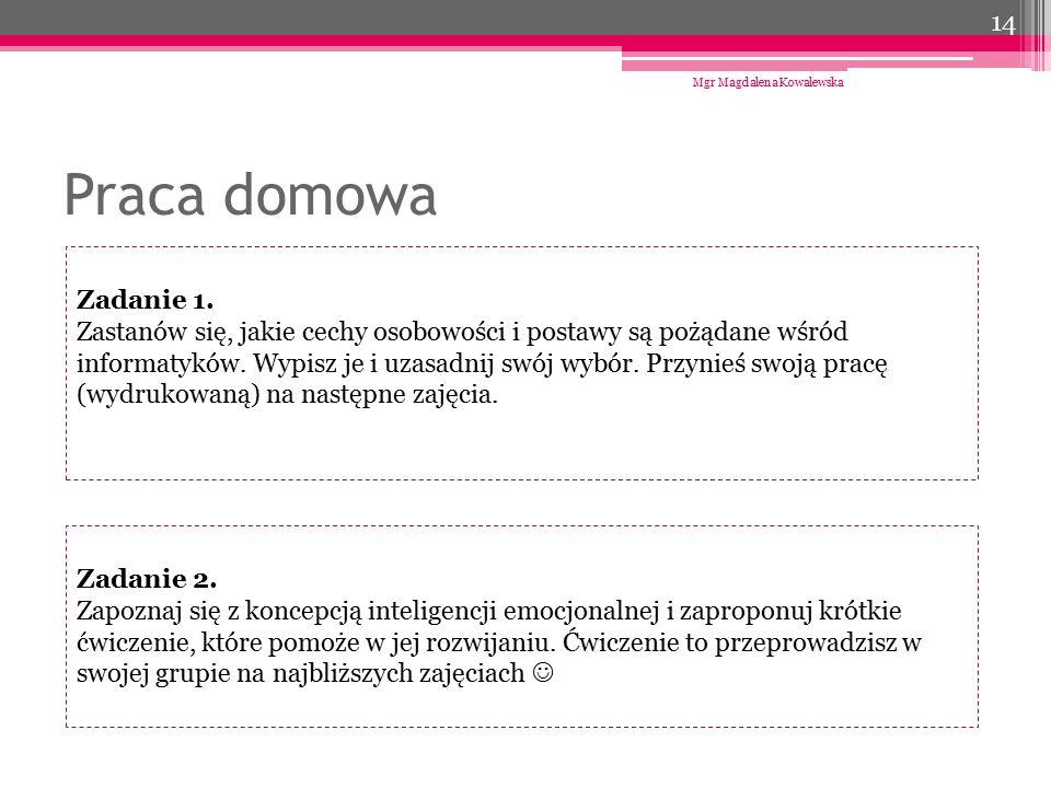 Praca domowa Mgr Magdalena Kowalewska 14 Zadanie 1. Zastanów się, jakie cechy osobowości i postawy są pożądane wśród informatyków. Wypisz je i uzasadn
