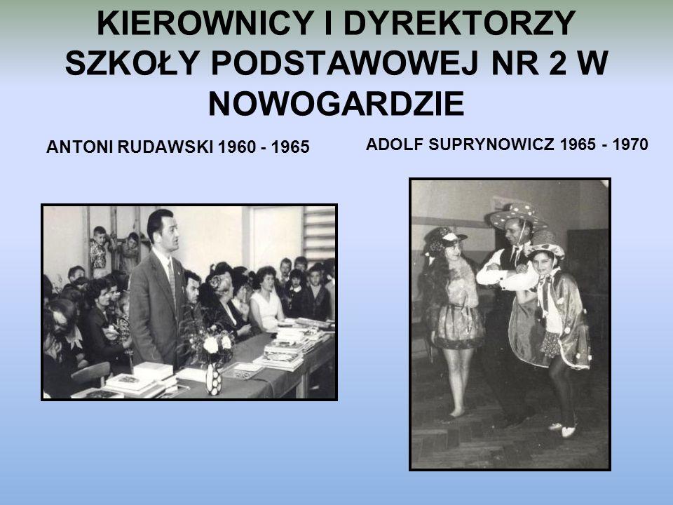 KIEROWNICY I DYREKTORZY SZKOŁY PODSTAWOWEJ NR 2 W NOWOGARDZIE CZESŁAW CZERNIKIEWICZ 1970 - 1981 JANINA RUSZKIEWICZ 1981 - 1988