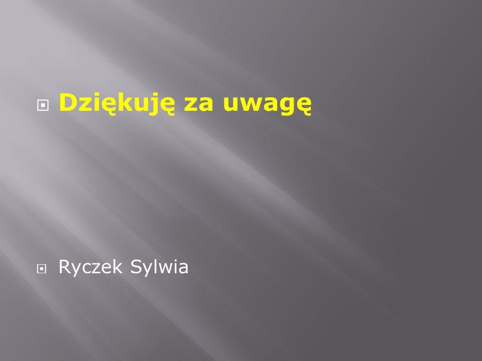  Dziękuję za uwagę  Ryczek Sylwia