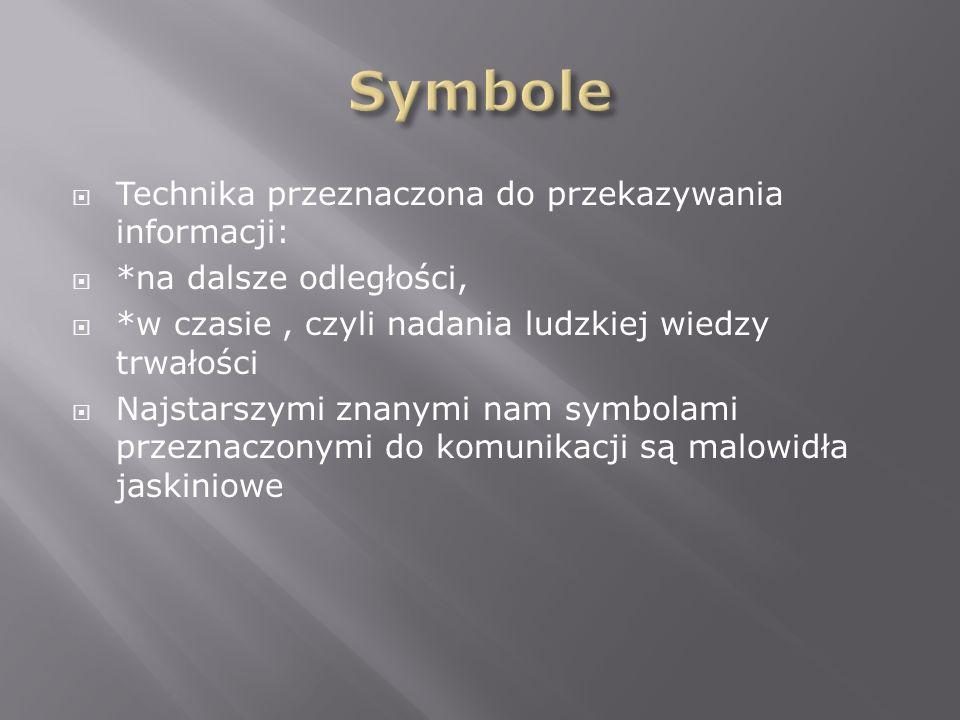 Technika przeznaczona do przekazywania informacji:  *na dalsze odległości,  *w czasie, czyli nadania ludzkiej wiedzy trwałości  Najstarszymi znanymi nam symbolami przeznaczonymi do komunikacji są malowidła jaskiniowe