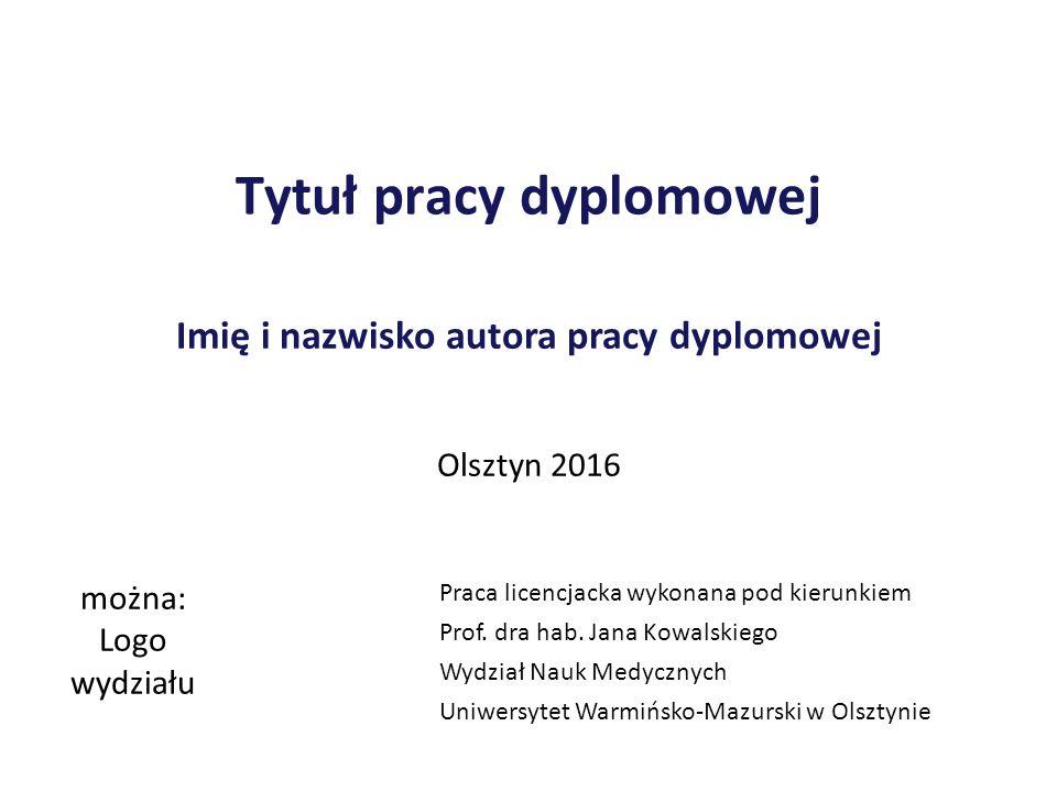 Tytuł pracy dyplomowej Imię i nazwisko autora pracy dyplomowej Praca licencjacka wykonana pod kierunkiem Prof.