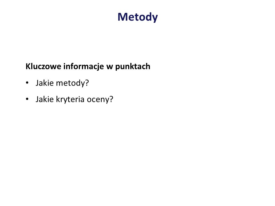 Metody Kluczowe informacje w punktach Jakie metody? Jakie kryteria oceny?