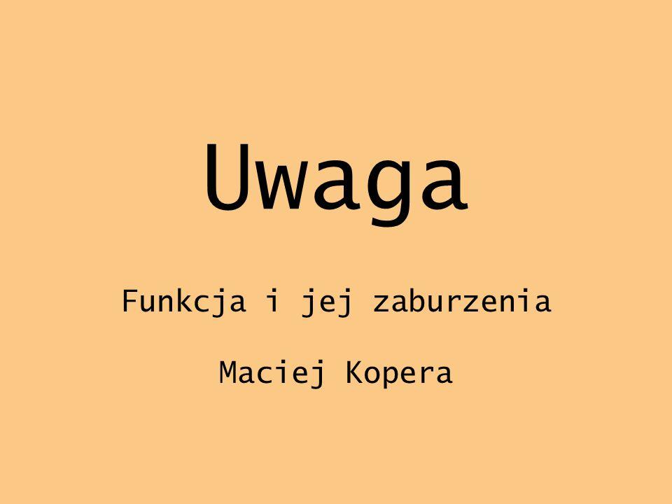 Uwaga Funkcja i jej zaburzenia Maciej Kopera