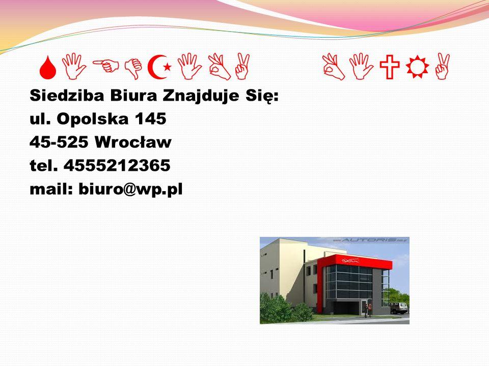 SIEDZIBA BIURA Siedziba Biura Znajduje Się: ul. Opolska 145 45-525 Wrocław tel.