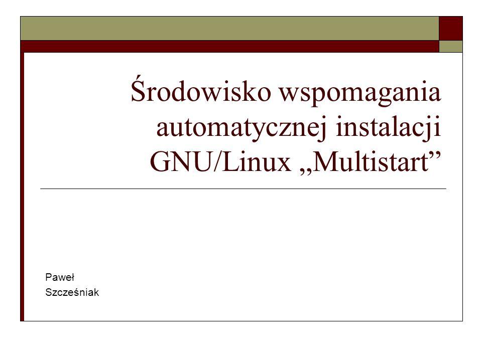 """Środowisko wspomagania automatycznej instalacji GNU/Linux """"Multistart"""" Paweł Szcześniak"""