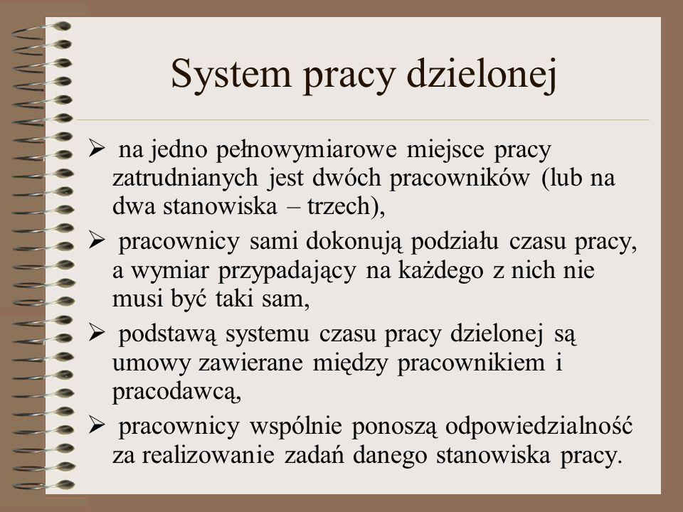 System pracy dzielonej  na jedno pełnowymiarowe miejsce pracy zatrudnianych jest dwóch pracowników (lub na dwa stanowiska – trzech),  pracownicy sam