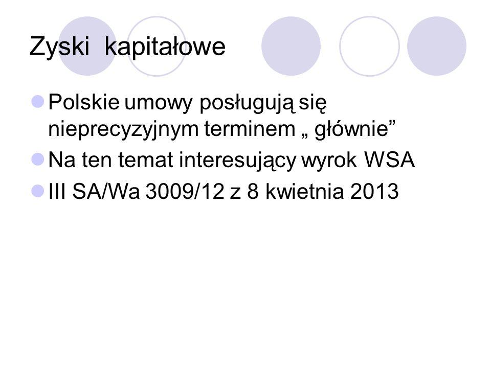 """Zyski kapitałowe Polskie umowy posługują się nieprecyzyjnym terminem """" głównie Na ten temat interesujący wyrok WSA III SA/Wa 3009/12 z 8 kwietnia 2013"""