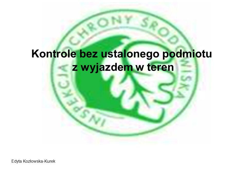 Edyta Kozłowska-Kurek Kontrole bez ustalonego podmiotu z wyjazdem w teren
