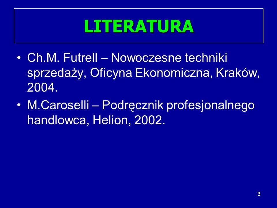 3 LITERATURA Ch.M.Futrell – Nowoczesne techniki sprzedaży, Oficyna Ekonomiczna, Kraków, 2004.