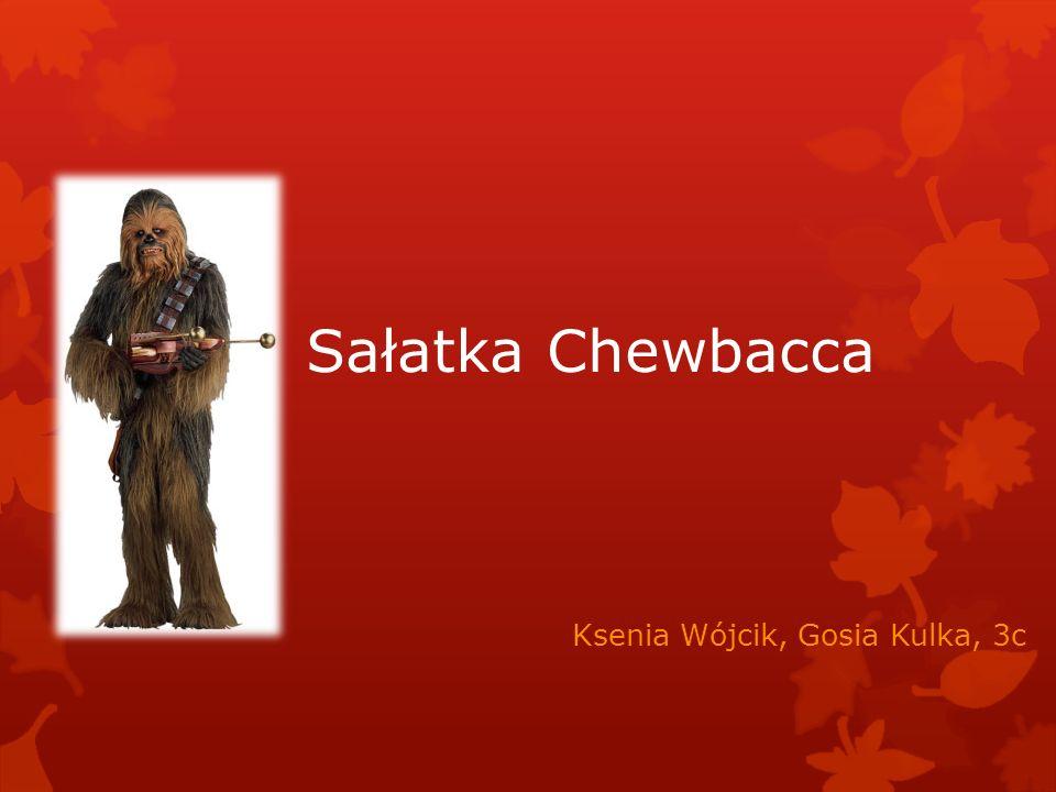 Sałatka Chewbacca Ksenia Wójcik, Gosia Kulka, 3c