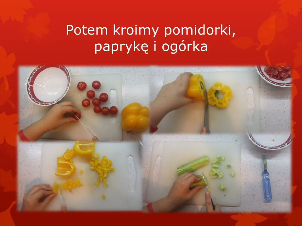 Potem kroimy pomidorki, paprykę i ogórka