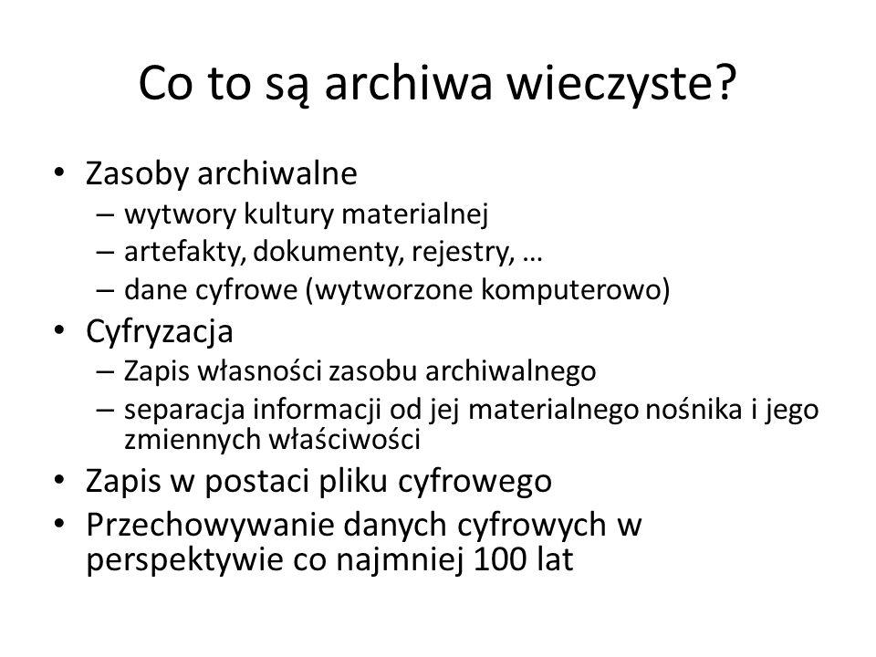 Co to są archiwa wieczyste? Zasoby archiwalne – wytwory kultury materialnej – artefakty, dokumenty, rejestry, … – dane cyfrowe (wytworzone komputerowo