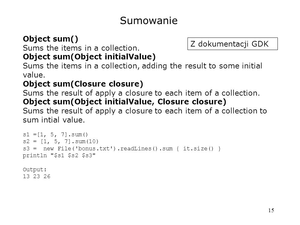 15 Sumowanie Object sum() Sums the items in a collection.