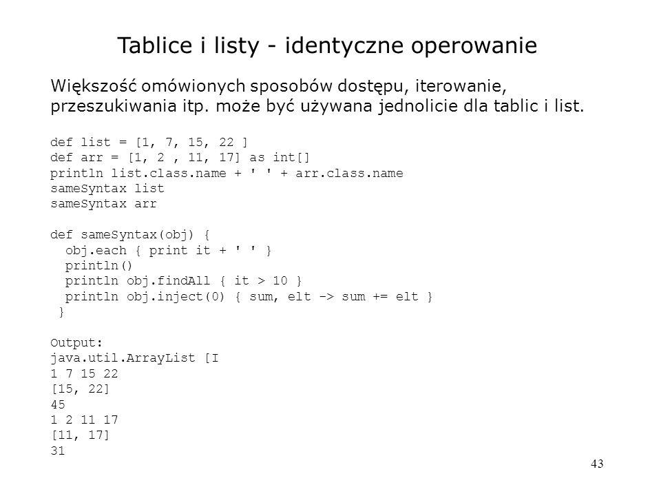 43 Tablice i listy - identyczne operowanie Większość omówionych sposobów dostępu, iterowanie, przeszukiwania itp.
