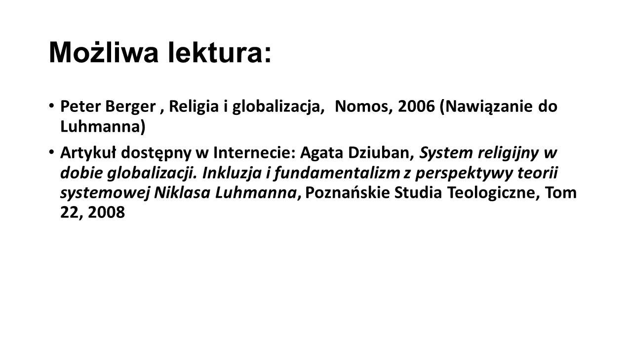 Możliwa lektura: Peter Berger, Religia i globalizacja, Nomos, 2006 (Nawiązanie do Luhmanna) Artykuł dostępny w Internecie: Agata Dziuban, System religijny w dobie globalizacji.