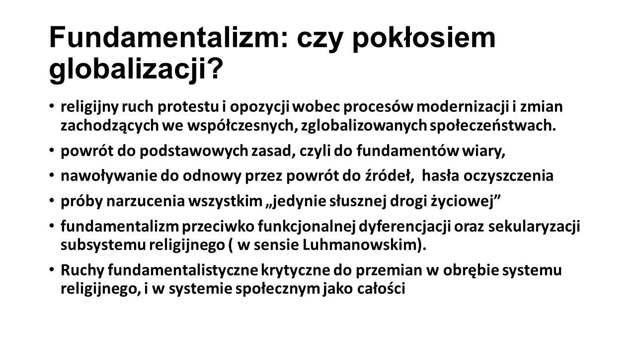 Fundamentalizm: czy pokłosiem globalizacji? religijny ruch protestu i opozycji wobec procesów modernizacji i zmian zachodzących we współczesnych, zglo