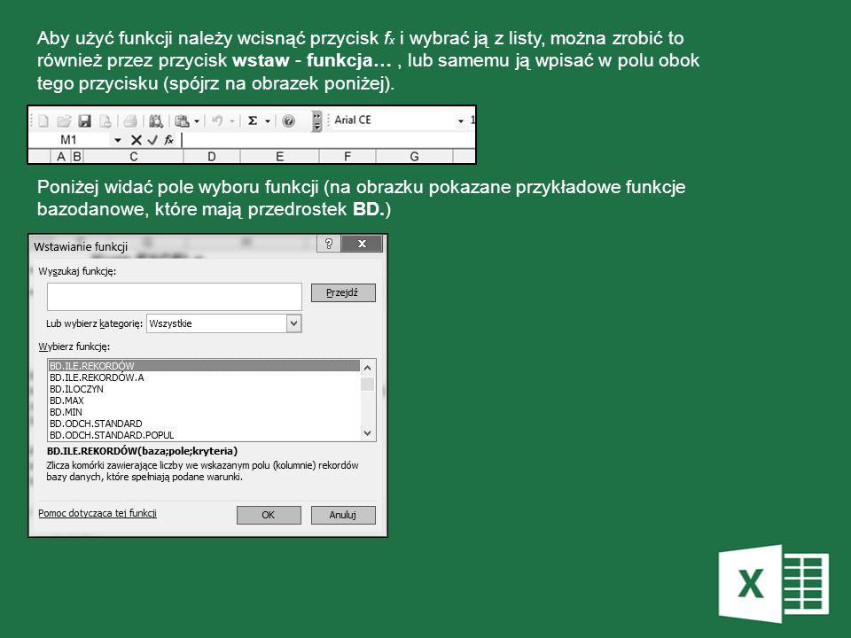 Aby użyć funkcji należy wcisnąć przycisk f x i wybrać ją z listy, można zrobić to również przez przycisk wstaw - funkcja…, lub samemu ją wpisać w polu
